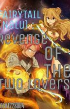 Fairy Tail (Nalu) : Revenge of the Two Lovers  by user12280164