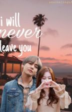 i will never leave you || sinb taehyung ff (completed!) by yeochajingufan