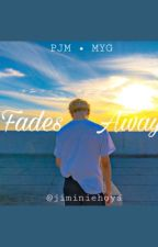 Fades Away | PJM•MYG (GS) [PRIVATE] by JiminieHoya