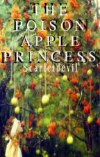 The Poison Apple Princess by OnceUponABook13