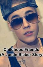 Childhood Friends (A Justin Bieber Story) by johanabieber