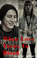 When Love Turns To Blood (A Fuenciado Fan Fiction) by im_not_imortant