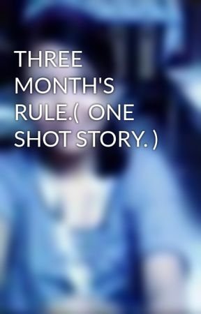 THREE MONTH'S RULE.(  ONE SHOT STORY. ) by ghelsinaguinan