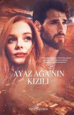 AYAZ AĞANIN KIZILI(Ağa Serisi -4) by ozlemkvrm