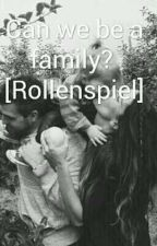 Can we be a family?[Rollenspiel] by Lilly_Kimy