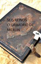 Seis Reinos O grimorio de Merlin by PRaquelBorges