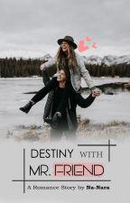 Destiny With Mr. Friend by Na-NaRa