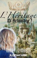 L'Héritage d'Irlondor - Symbiose (Tome 1) by ilonacube