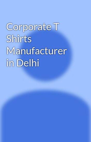ee0d235e Corporate T Shirts Manufacturer in Delhi - Vinay Kumar - Wattpad