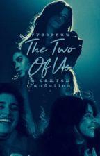 The Two Of Us // CAMREN by Vveerruu