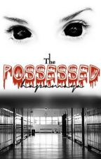 The Possessed by hapamaya