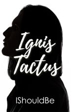 Ignis Tactus by Ishouldbe