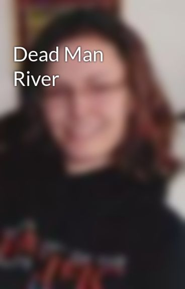 Dead Man River by LaurenFarley1