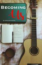Becoming Us    l.h by atreacherouslove