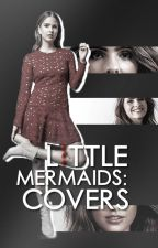 Little Mermaids' Covers [istek alım durumu; kapalı.] by littlecovermermaids