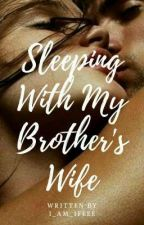 SLEEPING WITH MY BROTHER'S WIFE  [18+] by i_am_ifeee