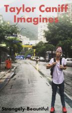 Taylor Caniff Imagines by Strangely-Beautiful