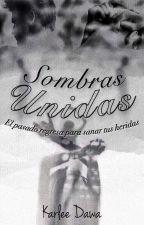 Sombras Unidas (✔) by karlee_dawa