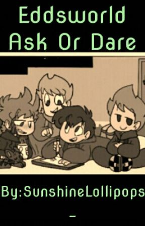 Eddsworld Ask or Dare by BaileyIs_Panicking