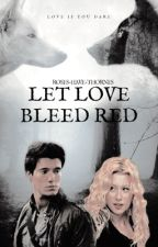Let Love Bleed Red by Roses-Have-Thorns