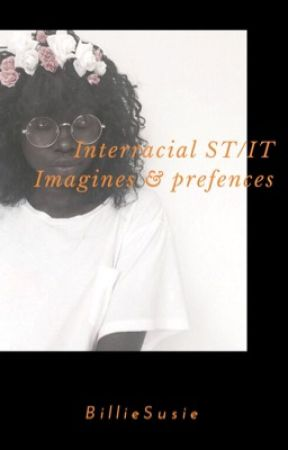 Interracial ST/IT Imagines & Preferences [DISCONTINUED] by softlizzo