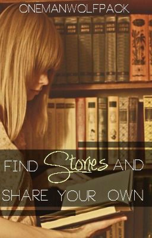 Find Stories And Share Your Own by onemanwolfpack
