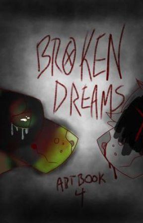 .:BROKEN DREAMS:. ARTBOOK 4 by DatGrumpyKid