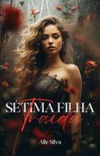 Sétima Filha - Traída   by TheAlleSiilva