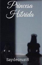 Princesa Híbrida  by saydecruz18