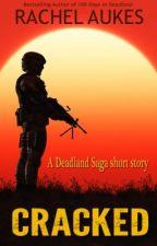 Cracked: A Deadland short story by RachelAukes