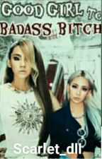 Good Girl To Bad Ass Bitch by DianeLahaylahay