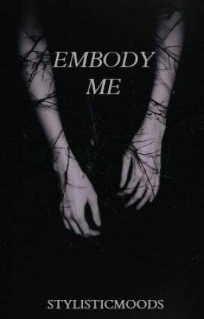 Embody Me by StylisticMoods