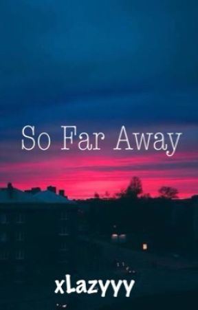 So Far Away (On Going) by Dy_Amethyst