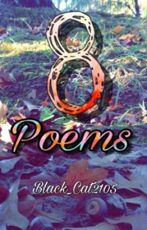 8 Poems by Black_Cat2105