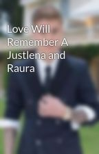 Love Will Remember A Justlena and Raura by RauraJustlenaLoveR5