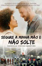 SEGURE A MINHA MÃO E NÃO SOLTE - EM PAUSA by Tess91