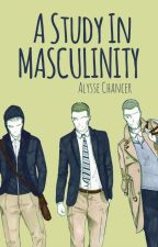 A Study in Masculinity by AlyStorm