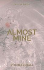 Almost Mine (Ekis Babies 2018) by OhCheeseball
