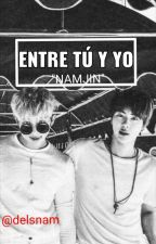 ENTRE TÚ Y YO. <<Namjin>> by delsnam