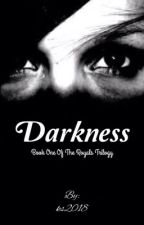 Darkness (Book 1 of The Royals Triology) [Editing] #Wattys2017 by ks2018