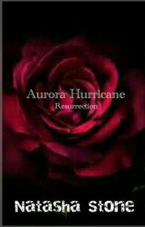 Aurora Hurricane ◇ Resurrection - Chapter 18 ◇ Deception - Wattpad