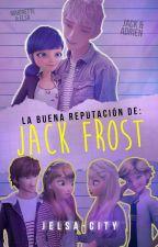 La buena reputación de Jack Frost © by Jelsa-City