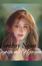 Tomboy noon Dyosa na ngayon by alta25