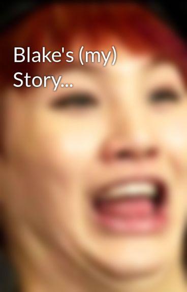 Blake's (my) Story... by TheSmexySkittleBoyz