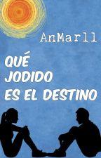 Qué jodido es el destino. by AnMarll