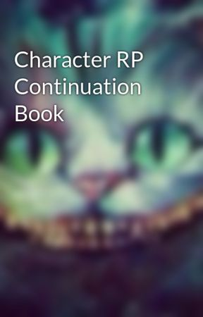Character RP Continuation Book by xWonderAlicex