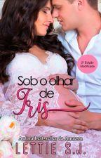 SOB O OLHAR DE IRIS - Livro Único (Em 2018) by lettiesj