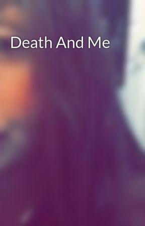 Death And Me by XxLivexLifexLovedxX