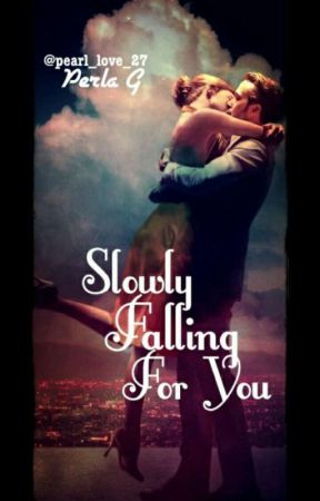 Slowly Falling For You (UNDER EDITING) by pearl_love_27