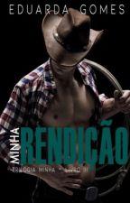 Minha Redenção - Trilogia Minha #3 by DudaGomes22